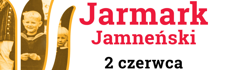 Po lewej stronie logo Zagrody z wpisany w nie zdjęciem chłopca i dziewczynki. Na środku napis: Jarmark Jamneński 2 czerwca