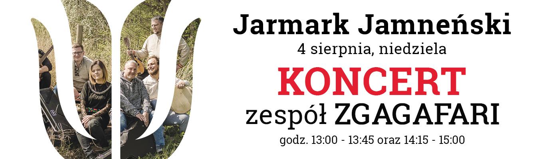Po lewej stronie grafika - w logo Zagrody w formie tulipana wpisane jest zdjęcie zespołu Zgagafari. Po lewej stronie napis: Jarmark Jamneński, 4 sierpnia, niedziela. Koncert, zespół Zgagafari. Godzina 13-13.45 oraz 14.15-15