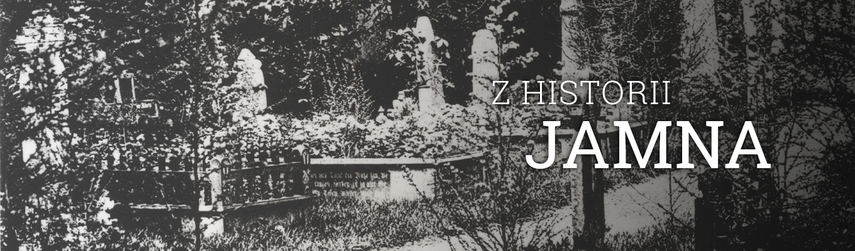 Czarno-białe zdjecie przedstawiające dawny cmentrz w Jamnie. Po lewej stronie nagrobki, po prawej stronie na zaciemnionym tle napis: Z historii Jamna