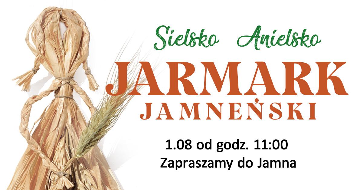 Sielsko Anielsko Jarmark Jamneński 1. 08. od godz. 11:00 zapraszamy do Jamna